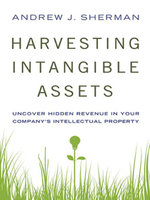Harvesting Intangible Assets : Uncover Hidden Revenue in Your Company's Intellectual Property - Andrew J. Sherman