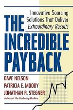 The Incredible Payback : Innovative Sourcing Solutions That Deliver Extraordinary Results - Dave Nelson