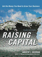 Raising Capital : Get the Money You Need to Grow Your Business - ANDREW J. SHERMAN