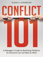 Conflict 101 : A Manager's Guide to Resolving Problems So Everyone Can Get Back to Work - Susan H. Shearouse