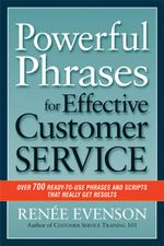 Powerful Phrases for Effective Customer Service : Over 700 Ready-to-Use Phrases and Scripts That Really Get Results - RENÉE EVENSON