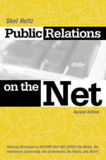 Public Relations on the Net : Winning Strategies to Inform and Influence the Media, the Investment Community, the Government, the Public, and More! - Shel Holtz