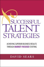 Successful Talent Strategies : Achieving Superior Business Results Through Market-Focused Staffing - David Sears