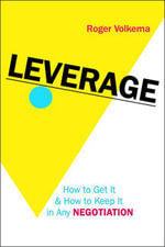 Leverage : How to Get It and How to Keep It in Any Negotiation - Roger Volkema