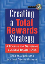 Creating a Total Rewards Strategy : A Toolkit for Designing Business-Based Plans - Todd M. Manas
