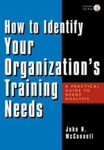 How to Identify Your Organization's Training Needs : A Practical Guide to Needs Analysis - John H. McConnell