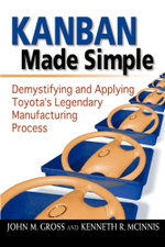 Kanban Made Simple : Demystifying and Applying Toyota's Legendary Manufacturing Process - John M. Gross