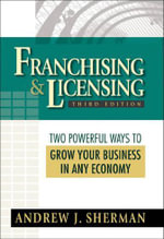 Franchising & Licensing : Two Powerful Ways to Grow Your Business in Any Economy - Andrew J. Sherman