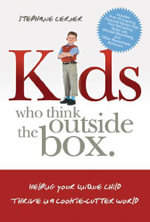 Kids Who Think Outside the Box : Helping Your Unique Child Thrive in a Cookie-Cutter World - Stephanie Lerner