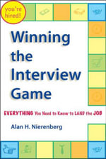 Winning the Interview Game : Everything You Need to Know to Land the Job - Alan H. Nierenberg