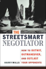 The Streetsmart Negotiator : How to Outwit, Outmaneuver, and Outlast Your Opponents - Harry Mills