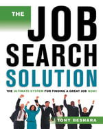 The Job Search Solution : The Ultimate System for Finding a Great Job Now! - Tony Beshara