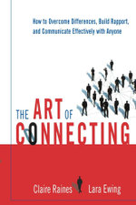 The Art of Connecting : How to Overcome Differences, Build Rapport, and Communicate Effectively with Anyone - Claire Raines