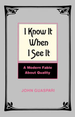 I Know It When I See It : A Modern Fable about Quality - John Guaspari
