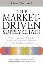 The Market-Driven Supply Chain : A Revolutionary Model for Sales & Operations Planning in the New On-Demand Economy - Robert P., III Burrows