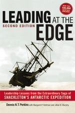 Leading at the Edge : Leadership Lessons from the Extraordinary Saga of Shackleton's Antarctic Expedition - Dennis N. T. Perkins