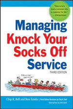 Managing Knock Your Socks Off Service - Chip R. Bell