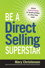 Be a Direct Selling Superstar : Achieve Financial Freedom for Yourself and Others as a Direct Sales Leader - Mary Christensen
