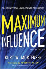 Maximum Influence : The 12 Universal Laws of Power Persuasion - Kurt Mortensen