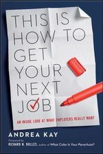 This is How to Get Your Next Job : An Inside Look at What Employers Really Want - Andrea Kay