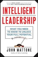 Intelligent Leadership : What You Need to Know to Unlock Your Full Potential - John Mattone