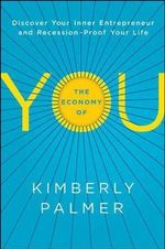 The Economy of You : Discover Your Inner Entrepreneur and Recession-Proof Your Life - Kimberly Palmer