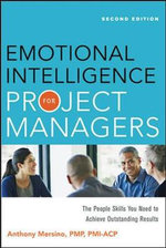 Emotional Intelligence for Project Managers : The People Skills You Need to Acheive Outstanding Results - Anthony Mersino