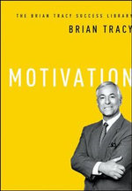 The Brian Tracy Success Library : Motivation - Brian Tracy