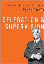 Delegation & Supervision : The Brian Tracy Success Library - Brian Tracy