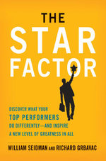 The Star Factor : Discover What Your Top Performers Do Differently - and Inspire a New Level of Greatness in All - William Seidman
