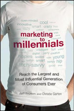 Marketing to Millennials : Reach the Largest and Most Influential Generation of Consumers Ever - Jeff Fromm