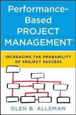 Performance-Based Project Management : Increasing the Probability of Project Success - Glen B. Allenman