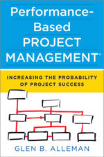 Performance-Based Project Management(r) : Increasing the Probability of Project Success - Glen B. Alleman