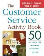 The Customer Service Activity Book : 50 Activities for Inspiring Exceptional Service - Darryl S Doane