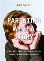 Parenting With a Story : Real-Life Lessons in Character for Parents and Children to Share - Paul Smith