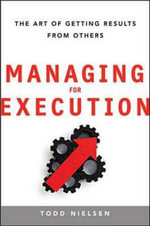 Managing for Execution : The Art of Getting Results from Others - Todd Nielsen