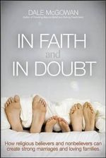 In Faith and In Doubt : How Religious Believers and Nonbelievers Can Create Strong Marriages and Loving Families - Dale McGowan