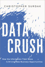 Data Crush : How the Information Tidal Wave is Driving New Business Opportunities - Christopher Surdak