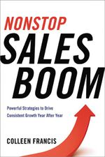 Nonstop Sales Boom : Powerful Strategies to Drive Consistent Growth Year After Year - Colleen Francis