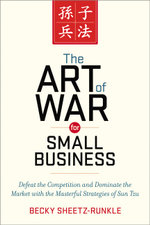 The Art of War for Small Business : Defeat the Competition and Dominate the Market with the Masterful Strategies of Sun Tzu - Becky Sheetz-Runkle