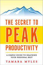 The Secret to Peak Productivity : A Simple Guide to Reaching Your Personal Best - Tamara Myles