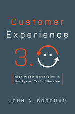 Customer Experience 3.0 : High-Profit Strategies in the Age of Techno Service - John A. Goodman