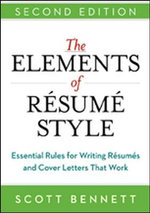 The Elements of Resume Style : Essential Rules for Writing Resumes and Cover Letters That Work : 2nd Edition - Scott Bennett