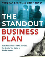 The Standout Business Plan : Make It Irresistible--And Get the Funds You Need for Your Startup or Growing Business - Vaughan Evans