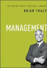 Management : the Brian Tracy Success Library - Brian Tracy
