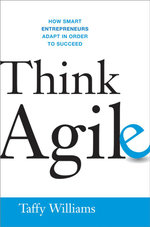 Think Agile : How Smart Entrepreneurs Adapt in Order to Succeed - Taffy Williams