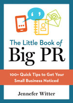 The Little Book of Big PR : 100+ Quick Tips to Get Your Small Business Noticed - Jennefer WITTER