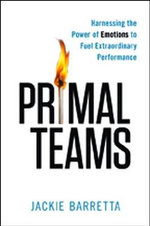 Primal Teams : Harnessing the Power of Emotions to Fuel Extraordinary Performance - Jackie Barretta