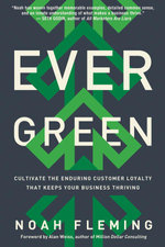 Evergreen : Cultivate the Enduring Customer Loyalty That Keeps Your Business Thriving - Noah Fleming