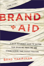 Brand Aid : A Quick Reference Guide to Solving Your Branding Problems and Strengthening Your Market Position - Brad VanAuken